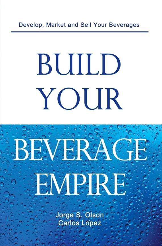 Build Your Beverage Empire Front Cover Jorge Olson